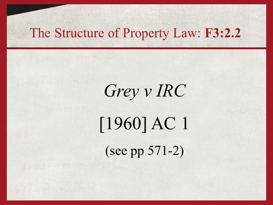 Grey v IRC [1960] AC 1 The Structure of Property Law: F3:2.2